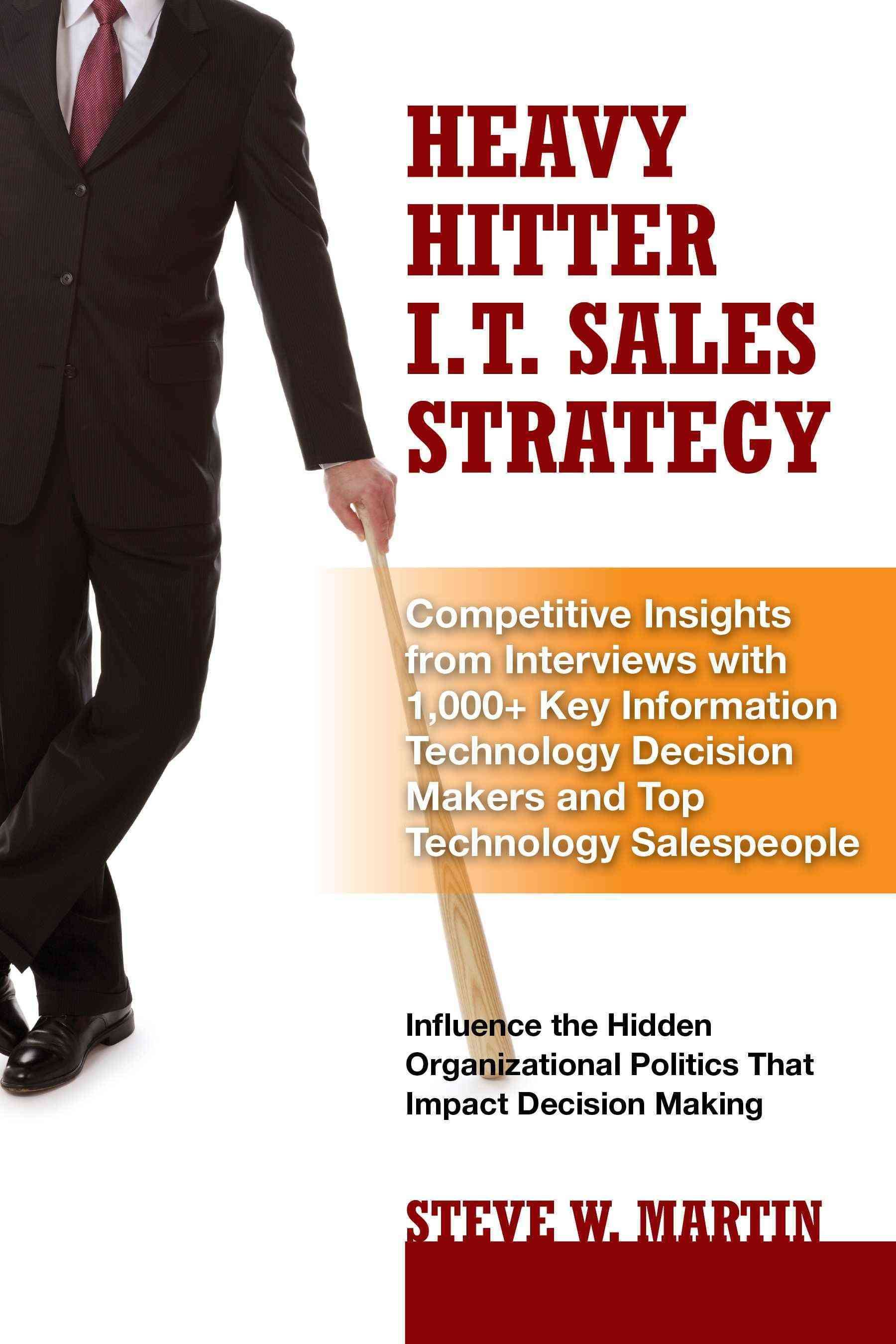 Heavy Hitter I.t. Sales Strategy By Martin, Steve W.